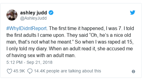 """Twitter post by @AshleyJudd: #WhyIDidntReport. The first time it happened, I was 7. I told the first adults I came upon. They said """"Oh, he's a nice old man, that's not what he meant."""" So when I was raped at 15, I only told my diary. When an adult read it, she accused me of having sex with an adult man."""