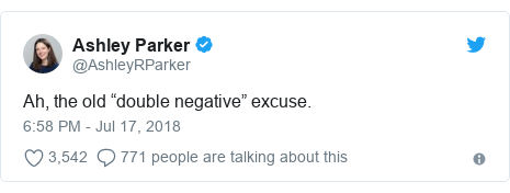 "Twitter post by @AshleyRParker: Ah, the old ""double negative"" excuse."