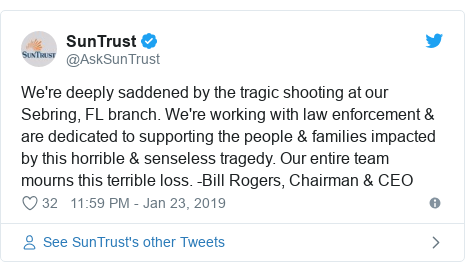 Twitter post by @AskSunTrust: We're deeply saddened by the tragic shooting at our Sebring, FL branch. We're working with law enforcement & are dedicated to supporting the people & families impacted by this horrible & senseless tragedy. Our entire team mourns this terrible loss. -Bill Rogers, Chairman & CEO