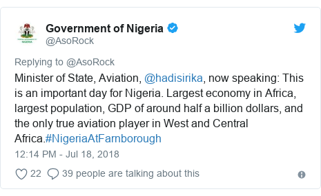 Twitter wallafa daga @AsoRock: Minister of State, Aviation, @hadisirika, now speaking  This is an important day for Nigeria. Largest economy in Africa, largest population, GDP of around half a billion dollars, and the only true aviation player in West and Central Africa.#NigeriaAtFarnborough