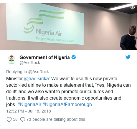 Twitter post by @AsoRock: Minister @hadisirika  We want to use this new private-sector-led airline to make a statement that, 'Yes, Nigeria can do it!' and we also want to promote our cultures and traditions. It will also create economic opportunities and jobs. #NigeriaAir #NigeriaAtFarnborough