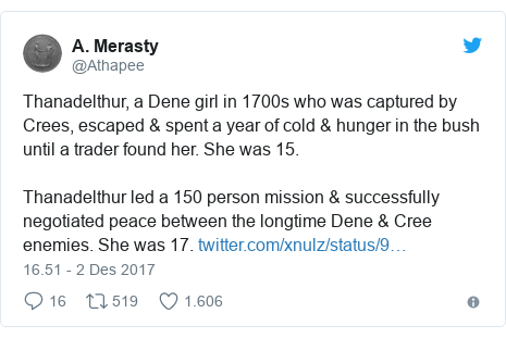 Twitter pesan oleh @Athapee: Thanadelthur, a Dene girl in 1700s who was captured by Crees, escaped & spent a year of cold & hunger in the bush until a trader found her. She was 15.Thanadelthur led a 150 person mission & successfully negotiated peace between the longtime Dene & Cree enemies. She was 17.