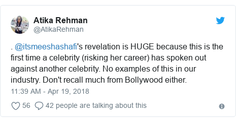 Twitter post by @AtikaRehman: . @itsmeeshashafi's revelation is HUGE because this is the first time a celebrity (risking her career) has spoken out against another celebrity. No examples of this in our industry. Don't recall much from Bollywood either.