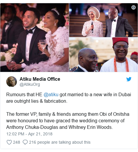Twitter post by @AtikuOrg: Rumours that HE @atiku got married to a new wife in Dubai are outright lies & fabrication. The former VP, family & friends among them Obi of Onitsha were honoured to have graced the wedding ceremony of Anthony Chuka-Douglas and Whitney Erin Woods.