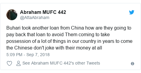Twitter post by @AttaAbraham: Buhari took another loan from China how are they going to pay back that loan to avoid Them coming to take possession of a lot of things in our country in years to come the Chinese don't joke with their money at all