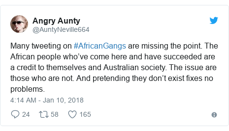 Twitter post by @AuntyNeville664: Many tweeting on #AfricanGangs are missing the point. The African people who've come here and have succeeded are a credit to themselves and Australian society. The issue are those who are not. And pretending they don't exist fixes no problems.