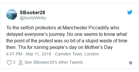 Twitter post by @AuntyWinky: To the selfish protestors at Manchester Piccadilly who delayed everyone's journey. No one seems to know what the point of the protest was so bit of a stupid waste of time then. Thx for ruining people's day on Mother's Day