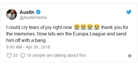 Twitter post by @AustinDarbo: I could cry tears of joy right now 😭😭😭😭 thank you for the memories. Now lets win the Europa League and send him off with a bang