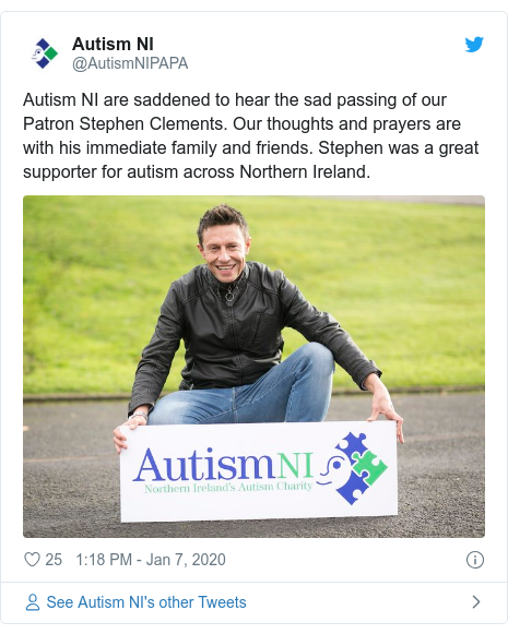 Twitter post by @AutismNIPAPA: Autism NI are saddened to hear the sad passing of our Patron Stephen Clements. Our thoughts and prayers are with his immediate family and friends. Stephen was a great supporter for autism across Northern Ireland.