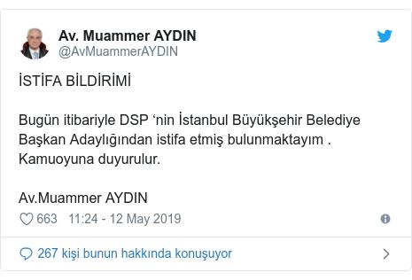 @AvMuammerAYDIN tarafından yapılan Twitter paylaşımı: İSTİFA BİLDİRİMİBugün itibariyle DSP 'nin İstanbul Büyükşehir Belediye Başkan Adaylığından istifa etmiş bulunmaktayım . Kamuoyuna duyurulur.Av.Muammer AYDIN