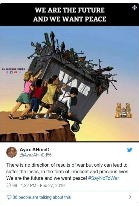 Twitter post by @AyazAhmEd56: There is no direction of results of war but only can lead to suffer the loses, in the form of innocent and precious lives.We are the future and we want peace! #SayNoToWar