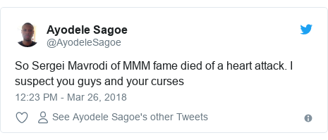 Twitter post by @AyodeleSagoe: So Sergei Mavrodi of MMM fame died of a heart attack. I suspect you guys and your curses
