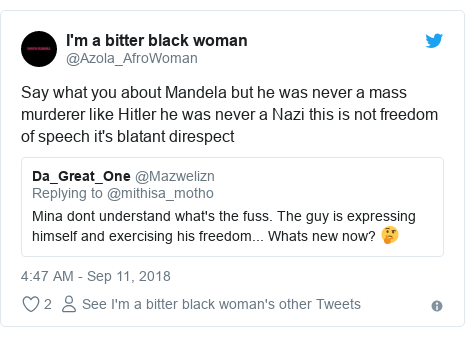 Twitter post by @Azola_AfroWoman: Say what you about Mandela but he was never a mass murderer like Hitler he was never a Nazi this is not freedom of speech it's blatant direspect