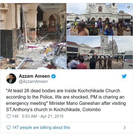 "Twitter post by @AzzamAmeen: ""At least 26 dead bodies are inside Kochchikade Church according to the Police, We are shocked, PM is charing an emergency meeting"" Minister Mano Ganeshan after visiting ST.Anthony's church in Kochchikade, Colombo"