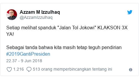 "Twitter pesan oleh @AzzamIzzulhaq: Setiap melihat spanduk ""Jalan Tol Jokowi"" KLAKSON 3X YA!Sebagai tanda bahwa kita masih tetap teguh pendirian #2019GantiPresiden"