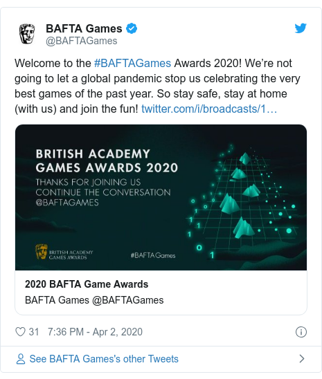 Twitter post by @BAFTAGames: Welcome to the #BAFTAGames Awards 2020! We're not going to let a global pandemic stop us celebrating the very best games of the past year. So stay safe, stay at home (with us) and join the fun!