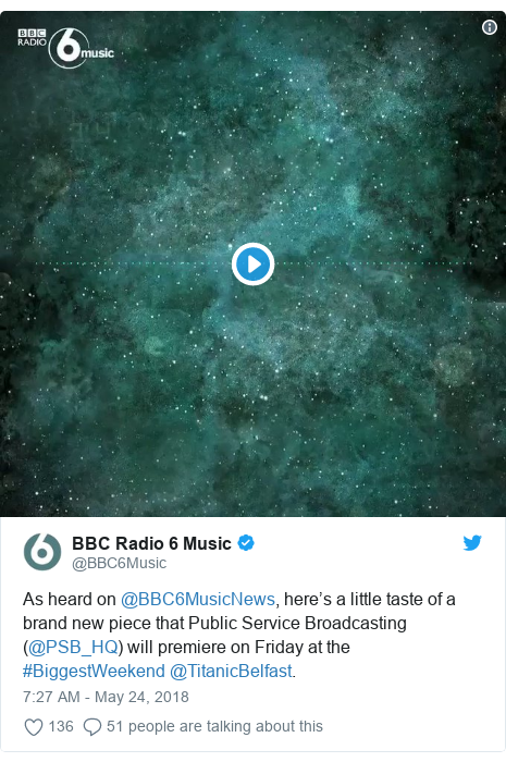 Twitter post by @BBC6Music: As heard on @BBC6MusicNews, here's a little taste of a brand new piece that Public Service Broadcasting (@PSB_HQ) will premiere on Friday at the #BiggestWeekend @TitanicBelfast.
