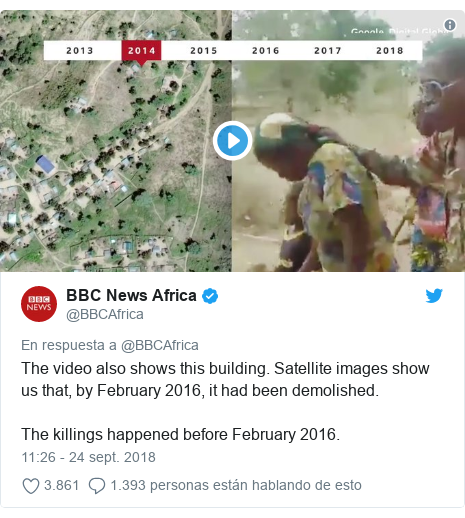 Publicación de Twitter por @BBCAfrica: The video also shows this building. Satellite images show us that, by February 2016, it had been demolished. The killings happened before February 2016.