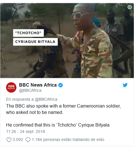Publicación de Twitter por @BBCAfrica: The BBC also spoke with a former Cameroonian soldier, who asked not to be named. He confirmed that this is 'Tchotcho' Cyrique Bityala