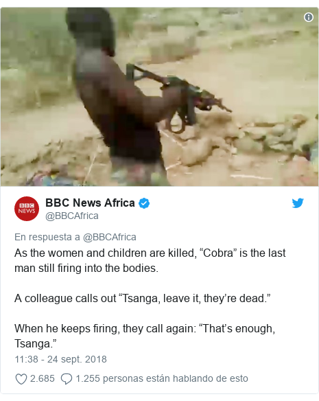 """Publicación de Twitter por @BBCAfrica: As the women and children are killed, """"Cobra"""" is the last man still firing into the bodies. A colleague calls out """"Tsanga, leave it, they're dead."""" When he keeps firing, they call again  """"That's enough, Tsanga."""""""