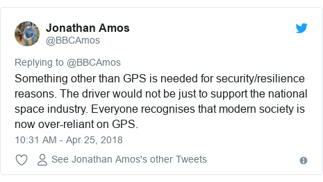 Twitter post by @BBCAmos: Something other than GPS is needed for security/resilience reasons. The driver would not be just to support the national space industry. Everyone recognises that modern society is now over-reliant on GPS.