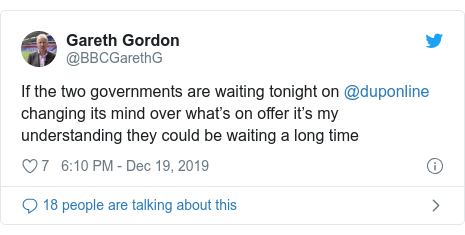 Twitter post by @BBCGarethG: If the two governments are waiting tonight on @duponline changing its mind over what's on offer it's my understanding they could be waiting a long time