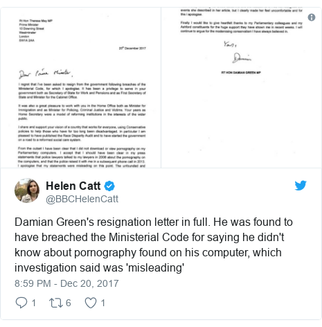 Twitter post by @BBCHelenCatt: Damian Green's resignation letter in full. He was found to have breached the Ministerial Code for saying he didn't know about pornography found on his computer, which investigation said was 'misleading'