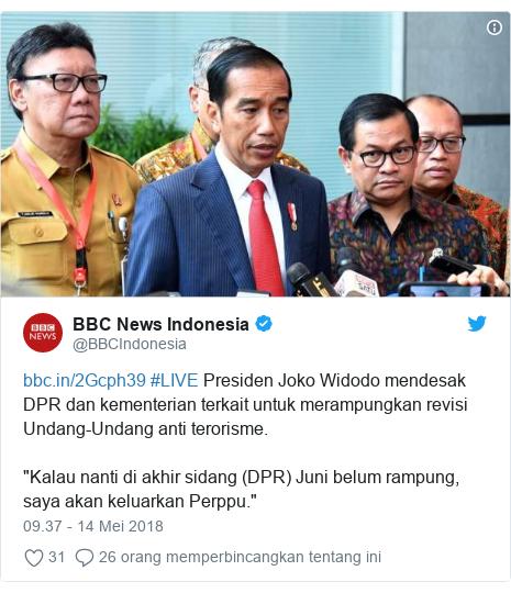 "Twitter pesan oleh @BBCIndonesia:  #LIVE Presiden Joko Widodo mendesak DPR dan kementerian terkait untuk merampungkan revisi Undang-Undang anti terorisme. ""Kalau nanti di akhir sidang (DPR) Juni belum rampung, saya akan keluarkan Perppu."""