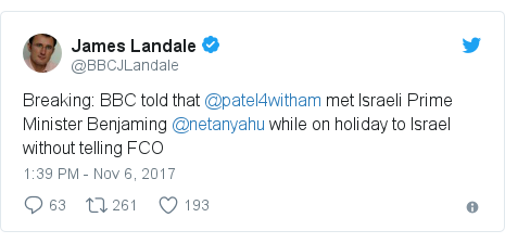 Twitter post by @BBCJLandale: Breaking  BBC told that @patel4witham met Israeli Prime Minister Benjaming @netanyahu while on holiday to Israel without telling FCO