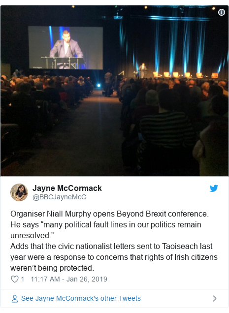 "Twitter post by @BBCJayneMcC: Organiser Niall Murphy opens Beyond Brexit conference. He says ""many political fault lines in our politics remain unresolved."" Adds that the civic nationalist letters sent to Taoiseach last year were a response to concerns that rights of Irish citizens weren't being protected."