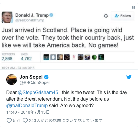 Twitter post by @BBCJonSopel: Dear @StephGrisham45 - this is the tweet. This is the day after the Brexit referendum. Not the day before as @realDonaldTrump said. Are we agreed?