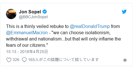 """Twitter post by @BBCJonSopel: This is a thinly veiled rebuke to @realDonaldTrump from @EmmanuelMacron - """"we can choose isolationism, withdrawal and nationalism...but that will only inflame the fears of our citizens."""""""