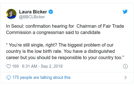 """Twitter post by @BBCLBicker: In Seoul  confirmation hearing for  Chairman of Fair Trade Commission a congressman said to candidate """" You're still single, right? The biggest problem of our country is the low birth rate. You have a distinguished career but you should be responsible to your country too."""""""