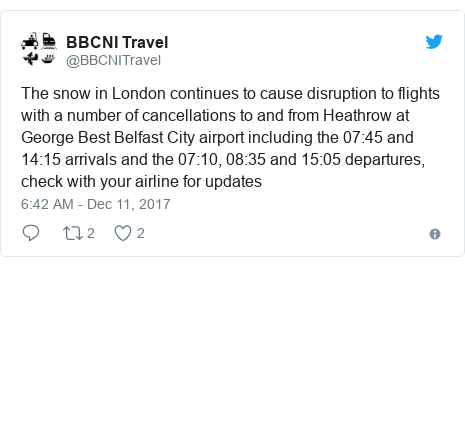 Twitter post by @BBCNITravel: The snow in London continues to cause disruption to flights with a number of cancellations to and from Heathrow at George Best Belfast City airport including the 07 45 and 14 15 arrivals and the 07 10, 08 35 and 15 05 departures, check with your airline for updates