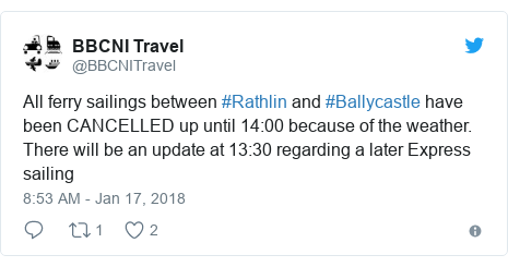 Twitter post by @BBCNITravel: All ferry sailings between #Rathlin and #Ballycastle have been CANCELLED up until 14 00 because of the weather.  There will be an update at 13 30 regarding a later Express sailing