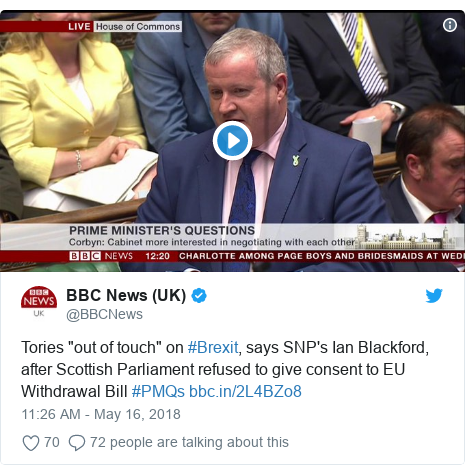 """Twitter post by @BBCNews: Tories """"out of touch"""" on #Brexit, says SNP's Ian Blackford, after Scottish Parliament refused to give consent to EU Withdrawal Bill #PMQs"""