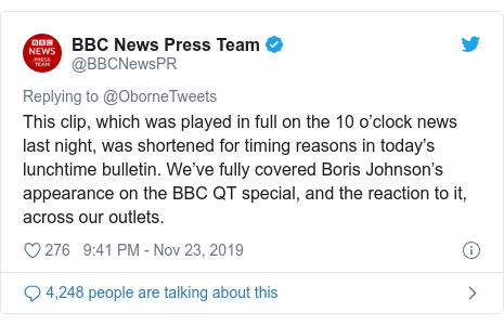 Twitter post by @BBCNewsPR: This clip, which was played in full on the 10 o'clock news last night, was shortened for timing reasons in today's lunchtime bulletin. We've fully covered Boris Johnson's appearance on the BBC QT special, and the reaction to it, across our outlets.