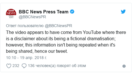 Twitter пост, автор: @BBCNewsPR: The video appears to have come from YouTube where there is a disclaimer about its being a fictional dramatisation; however, this information isn't being repeated when it's being shared, hence our tweet.