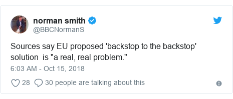 "Twitter post by @BBCNormanS: Sources say EU proposed 'backstop to the backstop' solution  is ""a real, real problem."""