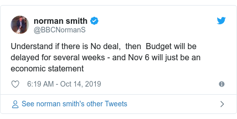 Twitter post by @BBCNormanS: Understand if there is No deal,  then  Budget will be delayed for several weeks - and Nov 6 will just be an economic statement