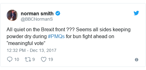 """Twitter post by @BBCNormanS: All quiet on the Brexit front ??? Seems all sides keeping powder dry during #PMQs for bun fight ahead on """"meaningful vote"""""""