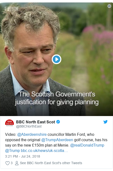 Twitter post by @BBCNorthEast: Video  @Aberdeenshire councillor Martin Ford, who opposed the original @TrumpAberdeen golf course, has his say on the new £150m plan at Menie. @realDonaldTrump @Trump