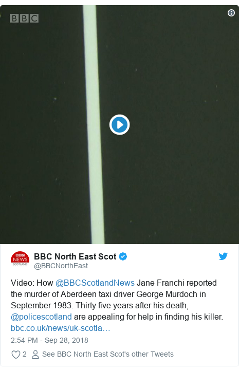Twitter post by @BBCNorthEast: Video  How @BBCScotlandNews Jane Franchi reported the murder of Aberdeen taxi driver George Murdoch in September 1983. Thirty five years after his death, @policescotland are appealing for help in finding his killer.