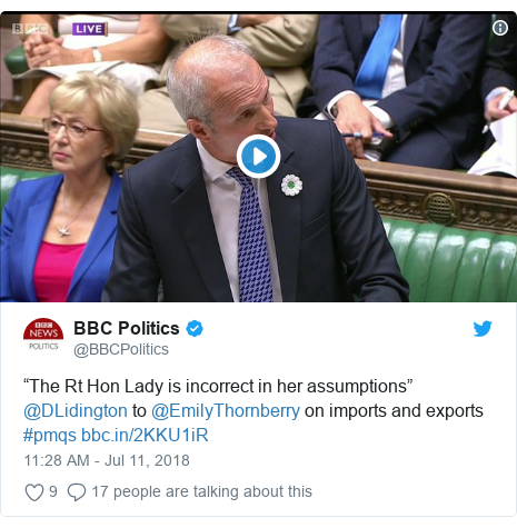 "Twitter post by @BBCPolitics: ""The Rt Hon Lady is incorrect in her assumptions"" @DLidington to @EmilyThornberry on imports and exports #pmqs"
