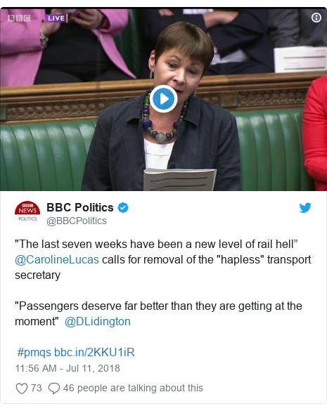 "Twitter post by @BBCPolitics: ""The last seven weeks have been a new level of rail hell"" @CarolineLucas calls for removal of the ""hapless"" transport secretary""Passengers deserve far better than they are getting at the moment""  @DLidington  #pmqs"