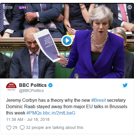 Twitter post by @BBCPolitics: Jeremy Corbyn has a theory why the new #Brexit secretary Dominic Raab stayed away from major EU talks in Brussels this week #PMQs