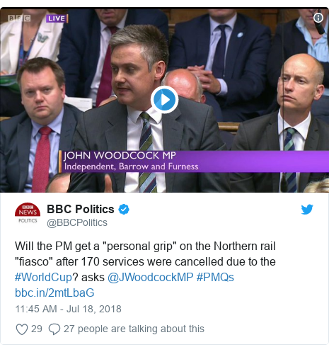 """Twitter post by @BBCPolitics: Will the PM get a """"personal grip"""" on the Northern rail """"fiasco"""" after 170 services were cancelled due to the #WorldCup? asks @JWoodcockMP #PMQs"""
