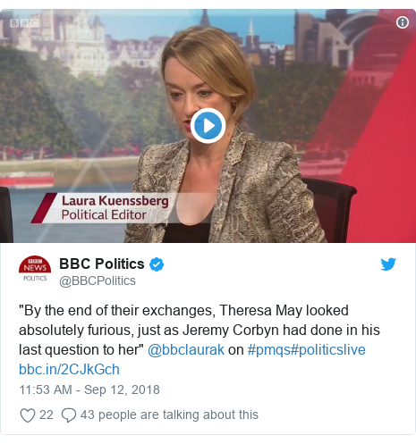 "Twitter post by @BBCPolitics: ""By the end of their exchanges, Theresa May looked absolutely furious, just as Jeremy Corbyn had done in his last question to her"" @bbclaurak on #pmqs#politicslive"