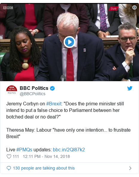 "Twitter post by @BBCPolitics: Jeremy Corbyn on #Brexit  ""Does the prime minister still intend to put a false choice to Parliament between her botched deal or no deal?""Theresa May  Labour ""have only one intention... to frustrate Brexit""Live #PMQs updates"