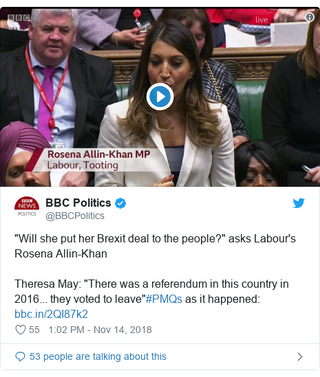 "Twitter post by @BBCPolitics: ""Will she put her Brexit deal to the people?"" asks Labour's Rosena Allin-KhanTheresa May  ""There was a referendum in this country in 2016... they voted to leave""#PMQs as it happened"